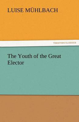 The Youth of the Great Elector by Luise M hlbach image