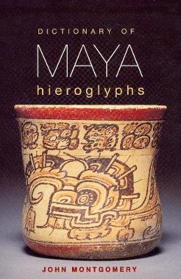 Dictionary of Maya Hieroglyphs by John Montgomery
