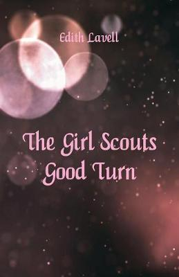 The Girl Scouts' Good Turn by Edith Lavell
