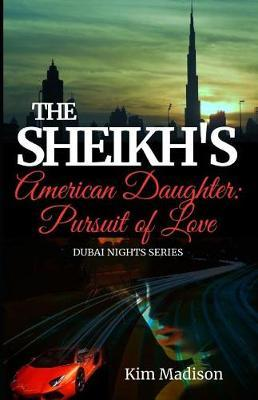 The Sheikh's American Daughter - Pursuit of Love by Kim Madison
