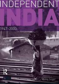 Independent India, 1947-2000 by Wendy Singer
