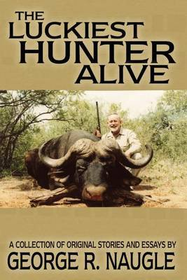 The Luckiest Hunter Aliive by George R. Naugle image