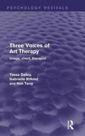 Three Voices of Art Therapy (Psychology Revivals) by Tessa Dalley