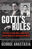Gotti's Rules: The Story of John Alite, Junior Gotti, and the Demise of the American Mafia by George Anastasia
