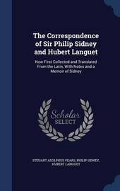The Correspondence of Sir Philip Sidney and Hubert Languet by Steuart Adolphus Pears