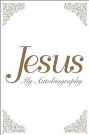 Jesus: My Autobiography by Tina Louise Spalding
