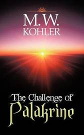 The Challenge of Palakrine: The Valley by M. W. Kohler