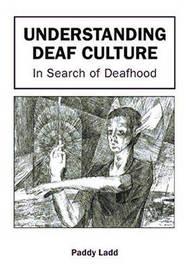 Understanding Deaf Culture by Paddy Ladd