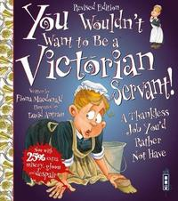 You Wouldn't Want To Be A Victorian Servant! by Fiona MacDonald