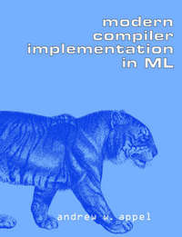 Modern Compiler Implementation in ML by Andrew W. Appel