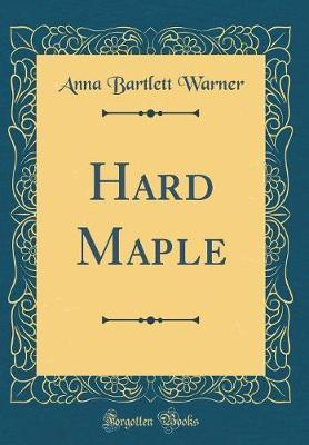 Hard Maple (Classic Reprint) by Anna Bartlett Warner image