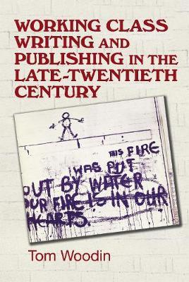 Working-Class Writing and Publishing in the Late Twentieth Century by Tom Woodin image