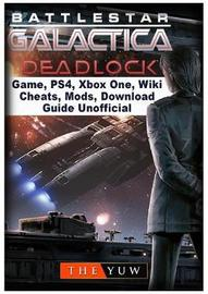Battlestar Gallactica Deadlock Game, Ps4, Xbox One, Wiki, Cheats, Mods, Download Guide Unofficial by The Yuw