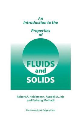 Introduction to the Properties of Fluids and Solids by Robert A Heidemann image