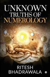 Unknown Truths of Numerology by Ritesh Bhadrawala