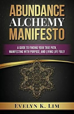 Abundance Alchemy Manifesto by Evelyn K Lim