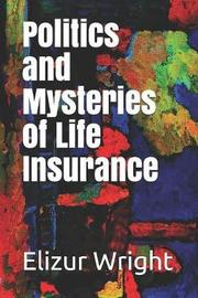 Politics and Mysteries of Life Insurance by Elizur Wright