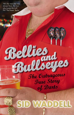 Bellies and Bullseyes: The Outrageous True Story of Darts by Sid Waddell image