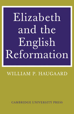 Elizabeth and the English Reformation by William P. Haugaard image