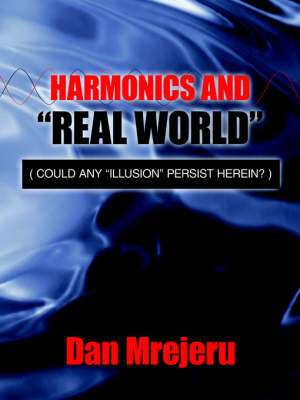 """Harmonics and """"Real World"""": Could Any """"Illusion"""" Persist Herein? by Dan Mrejeru image"""