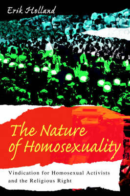 The Nature of Homosexuality: Vindication for Homosexual Activists and the Religious Right by Erik Holland image