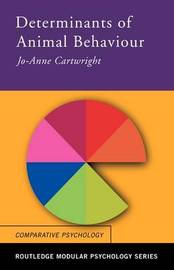 Determinants of Animal Behaviour by Jo Anne Cartwright
