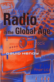 Radio in the Global Age by David Hendy