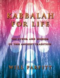 Kabbalah For Life by Will Parfitt