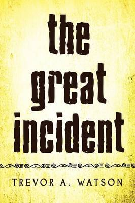 The Great Incident by Trevor A. Watson image