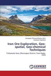 Iron Ore Exploration, Geo-Spatial, Geo-Chemical Techniques by Rajendran Sankaran