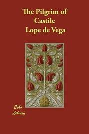 The Pilgrim of Castile by Lope , de Vega