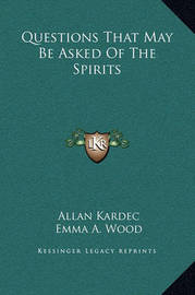 Questions That May Be Asked of the Spirits by Allan Kardec