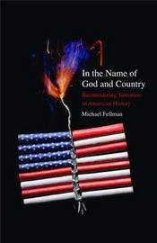 In the Name of God and Country by Michael Fellman