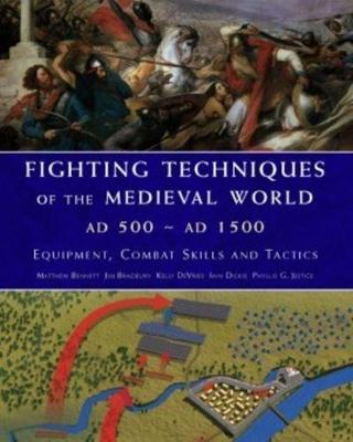 Fighting Techniques of the Medieval World Ad 500-Ad 1500 by J. Bradbury