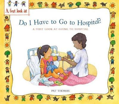 Do I Have to Go to Hospital? by Pat Thomas