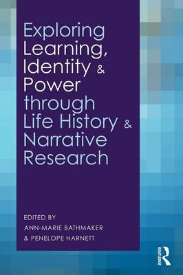 Exploring Learning, Identity and Power through Life History and Narrative Research