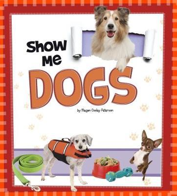 Show Me Dogs by Megan C Peterson