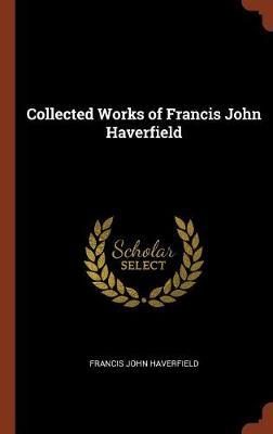 Collected Works of Francis John Haverfield by Francis John Haverfield image