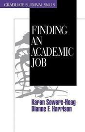 Finding an Academic Job by Karen M. Sowers-Hoag