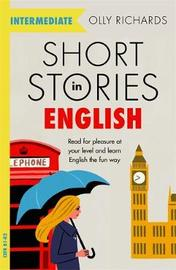 Short Stories in English for Intermediate Learners by Olly Richards