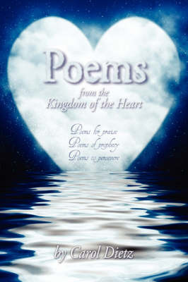 Poems: From the Kingdom of the Heart: Poems for Praise - Poems of Prophecy - Poems to Persevere by Carol Dietz image