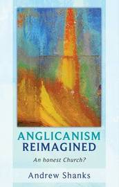 Anglicanism Reimagined by Andrew Shanks