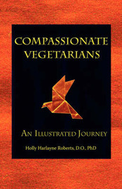 Compassionate Vegetarians, An Illustrated Journey by Holly Harlayne Roberts image
