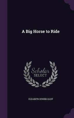 A Big Horse to Ride by Elizabeth Dewing Kaup image