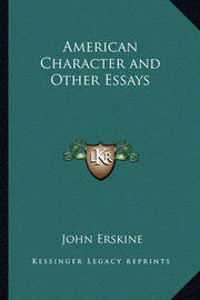 American Character and Other Essays by John Erskine