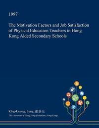 The Motivation Factors and Job Satisfaction of Physical Education Teachers in Hong Kong Aided Secondary Schools by King-Kwong Lung image