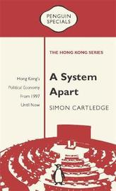 A System Apart: Hong Kong's Political Economy from 1997 till Now: Penguin Specials by Simon Cartledge