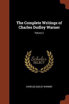 The Complete Writings of Charles Dudley Warner; Volume 2 by Charles Dudley Warner