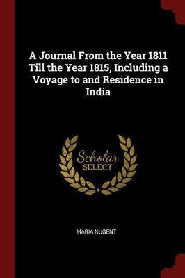 A Journal from the Year 1811 Till the Year 1815, Including a Voyage to and Residence in India by Maria Nugent