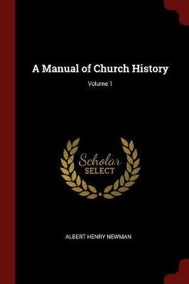 A Manual of Church History; Volume 1 by Albert Henry Newman